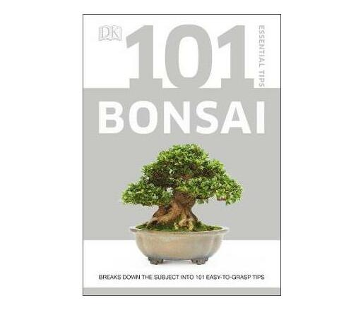 101 Essential Tips Bonsai : Breaks Down the Subject into 101 Easy-to-Grasp Tips