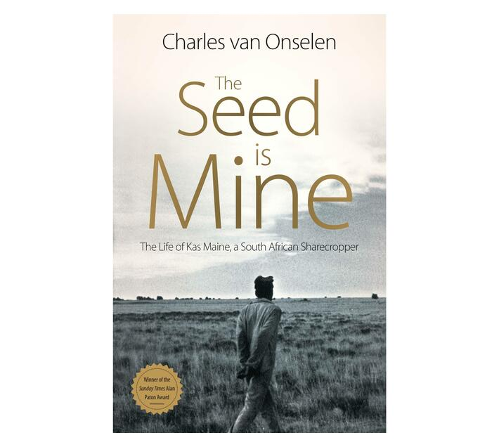 The Seed is Mine : The Life of Kas Maine, a South African Sharecropper 1894-1985