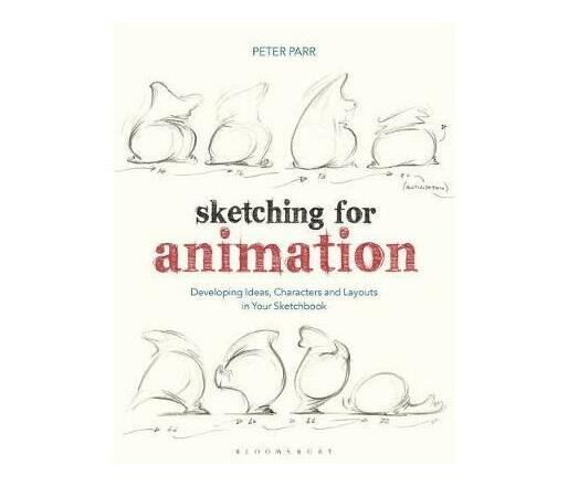 Sketching for Animation : Developing Ideas, Characters and Layouts in Your Sketchbook