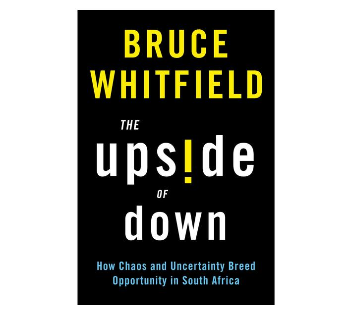 The Upside of Down : How Chaos and Uncertainty Breed Opportunity in South Africa