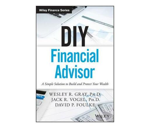 DIY Financial Advisor : A Simple Solution to Build and Protect Your Wealth