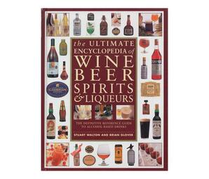 Ultimate Encyclopedia of Wine, Beer, Spirits & Liqueurs