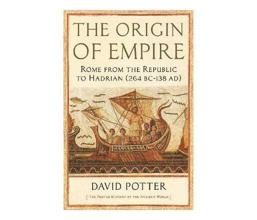 The Origin of Empire : Rome from the Republic to Hadrian (264 BC - AD 138)