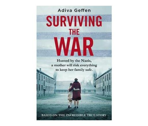 Surviving the War : based on an incredible true story of hope, love and resistance