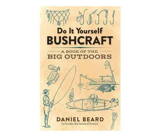 Do It Yourself Bushcraft : A Book of the Big Outdoors