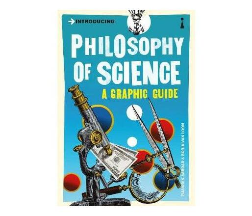 Introducing Philosophy of Science : A Graphic Guide