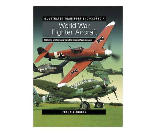 Illustrated Transport Encyclopedia: World War II Fighter Aircraft