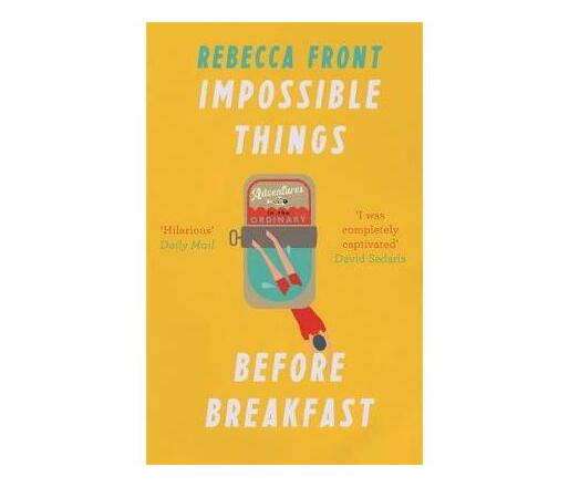 Impossible Things Before Breakfast : Adventures in the Ordinary