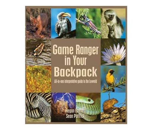 Game Ranger in your back pack : All-in-one interpretative guide to the Lowveld