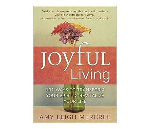 Joyful Living : 101 Ways to Transform Your Spirit and Revitalize Your Life (Paperback / softback)
