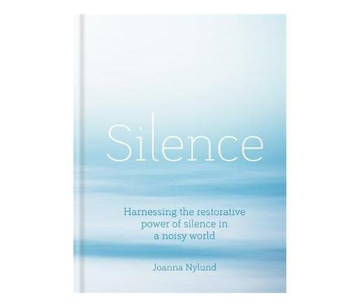 Silence : Harnessing the restorative power of silence in a noisy world