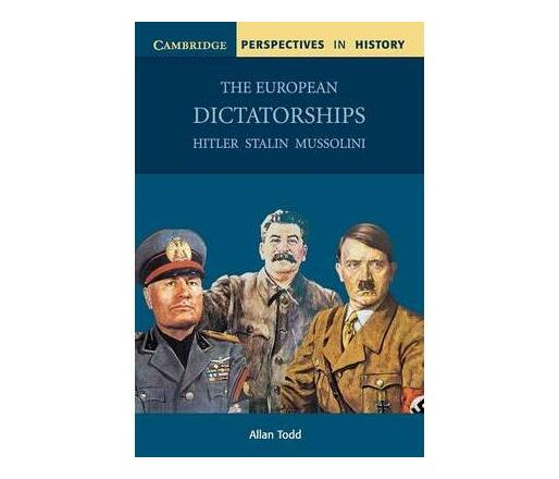 The European Dictatorships : Hitler, Stalin, Mussolini