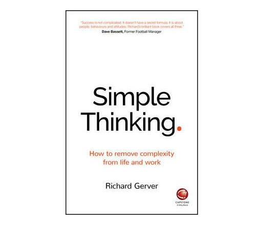 Simple Thinking : How to Remove Complexity from Life and Work