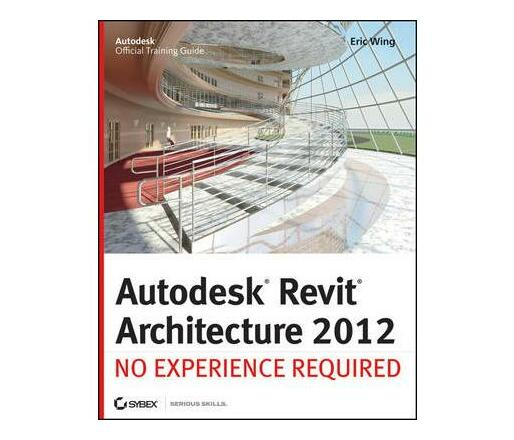 Autodesk Revit Architecture 2012 : No Experience Required