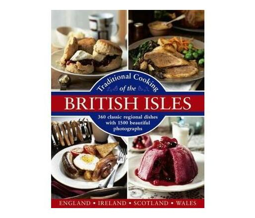 Traditional Cooking of the British Isles : 360 Classic Regional Dishes with 1500 Beautiful Photographs