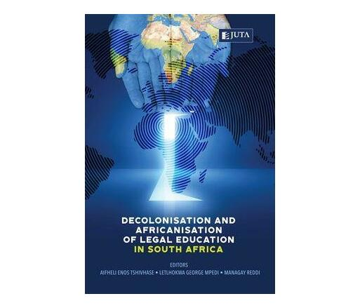 Decolonisation and Africanisation of Legal Education in South Africa