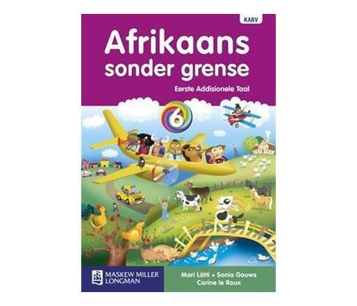 Afrikaans Sonder Grense: Afrikaans sonder grense eerste addisionele taal: Graad 6: Leerderboek Gr 6: Leerderboek