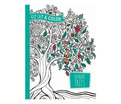 Keep Calm and Color -- Tranquil Trees Coloring Book