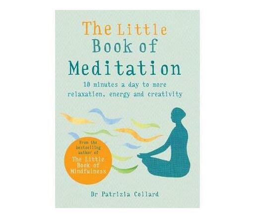 The Little Book of Meditation : 10 minutes a day to more relaxation, energy and creativity