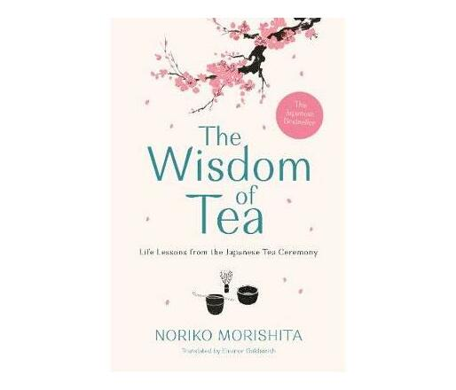 The Wisdom of Tea : Life Lessons from the Japanese Tea Ceremony