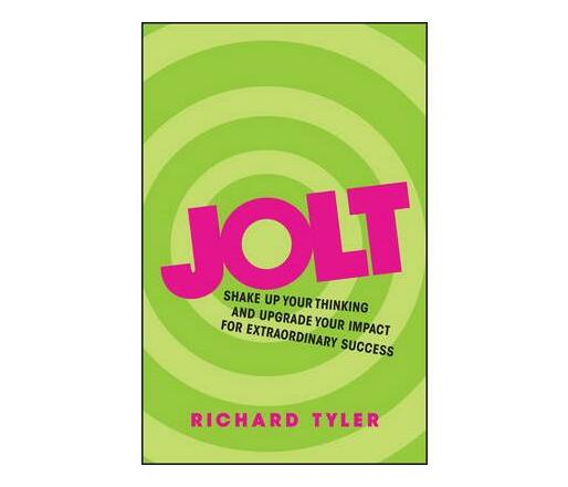 Jolt : Shake Up Your Thinking and Upgrade Your Impact for Extraordinary Success