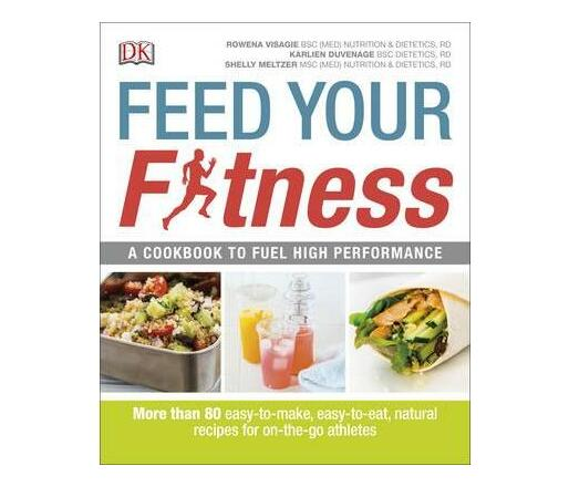 Feed Your Fitness : A Cookbook to Fuel High Performance