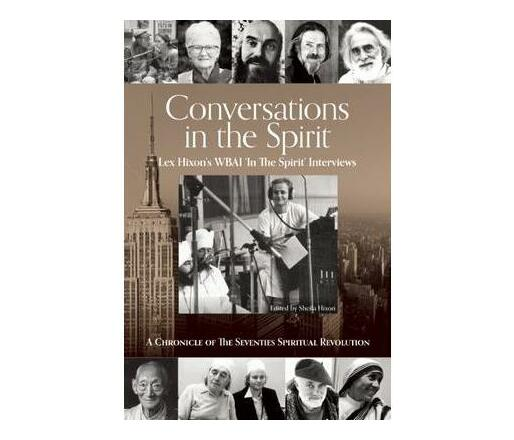 Conversations in the Spirit : Lex Hixon's Wbai 'in the Spirit' Interviews: a Chronicle of the Seventie