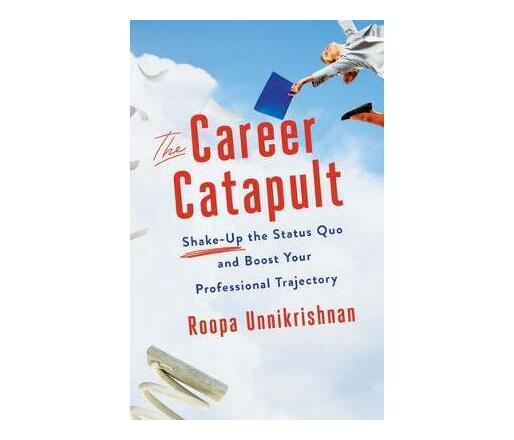 The Career Catapult : Shake-Up the Status Quo and Boost Your Professional Trajectory