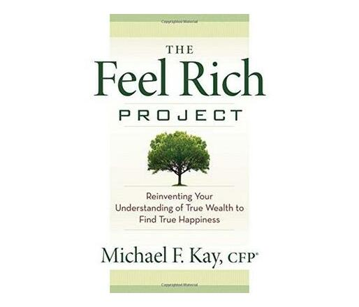 The Feel Rich Project : Reinventing Your Understanding of True Wealth to Find True Happiness