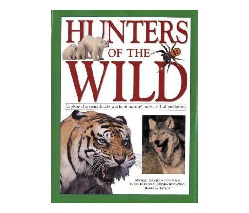 Hunters of the Wild : Explore the remarkable world of nature's most lethal predators