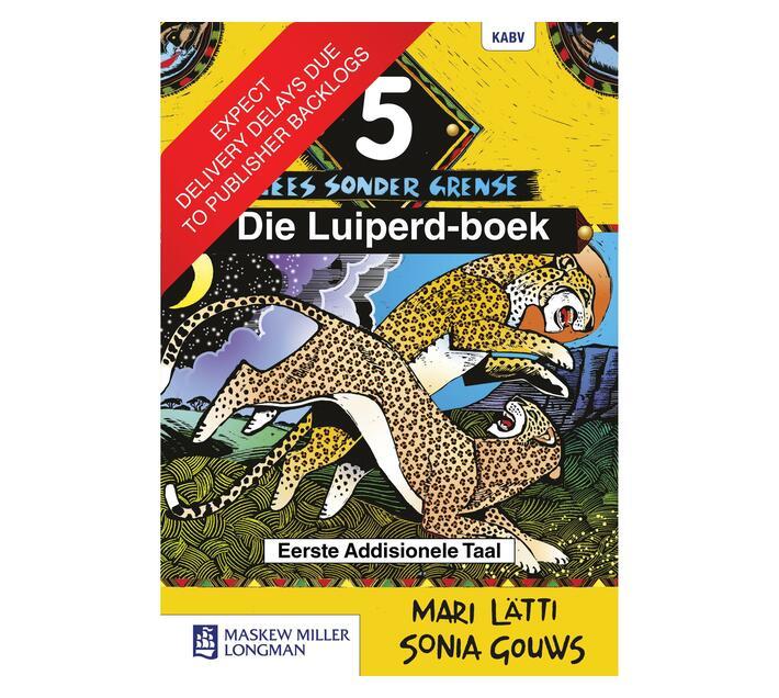 Afrikaans Sonder Grense: Lees sonder grense (Afrikaans eerste addisionele taal): Graad 5: Leesboek Gr 5: Leesboek