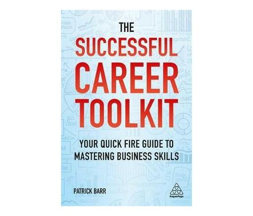The Successful Career Toolkit : Your Quick Fire Guide to Mastering Business Skills