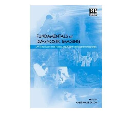Fundamentals of Diagnostic Imaging : An Introduction for Nurses and Allied Health Care Professionals