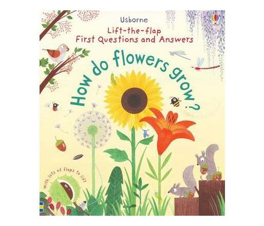 First Lift-the-Flap First Q&A : How Do Flowers Grow?