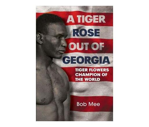 A Tiger Rose Out of Georgia : Tiger Flowers - Champion of the World
