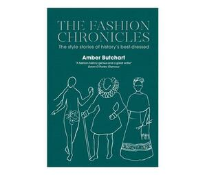 The Fashion Chronicles : The style stories of history's best dressed