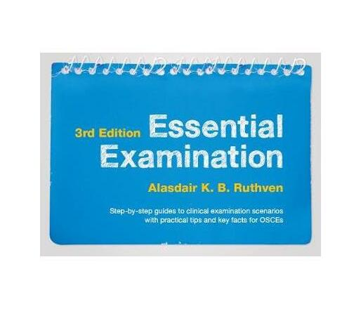 Essential Examination, third edition : Step-by-step guides to clinical examination scenarios with practical tips and key facts for OSCEs