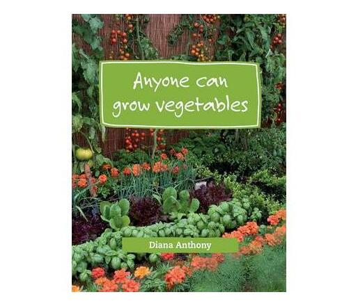 Anyone Can Grow Vegetables : Simple Steps to Creating an Organic Edible Garden