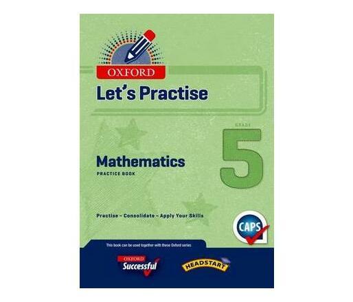Oxford mathematics CAPS: Gr 5: Practice book