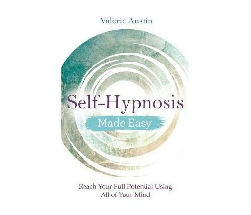 Self-Hypnosis Made Easy : Reach Your Full Potential Using All of Your Mind