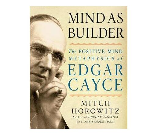 Mind as Builder : The Positivemind Metaphysics of Edgar Cayce (Paperback / softback)