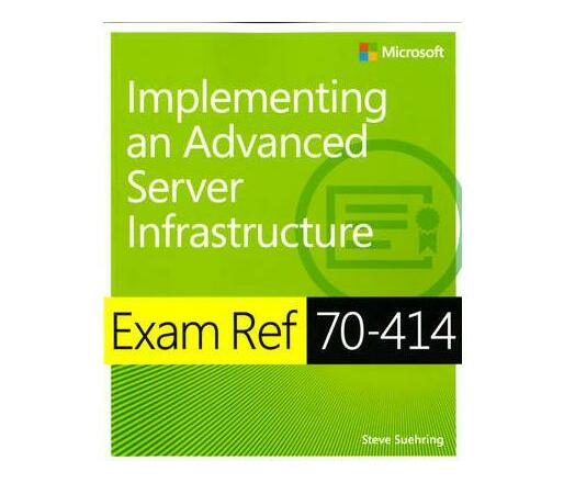 Implementing an Advanced Enterprise Server Infrastructure : Exam Ref 70-414