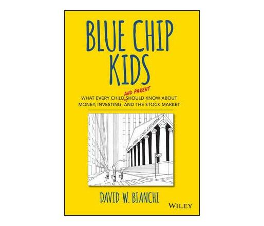 Blue Chip Kids : What Every Child (and Parent) Should Know About Money, Investing, and the Stock Market