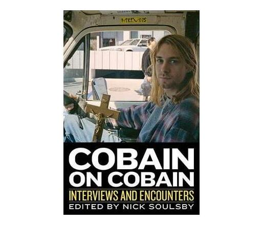 Cobain on Cobain : Interviews and Encounters