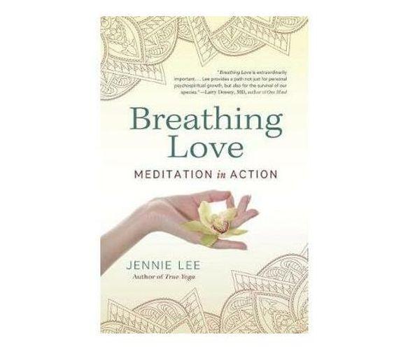 Breathing Love : Meditation in Action (Paperback / softback)