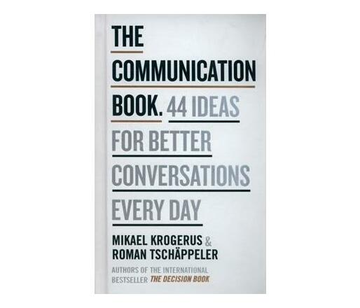 The Communication Book : 44 Ideas for Better Conversations Every Day