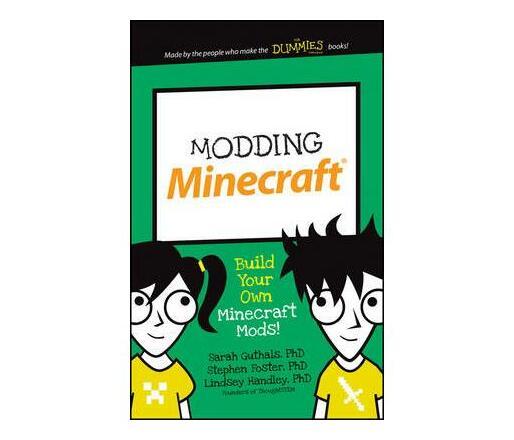 Modding Minecraft : Build Your Own Minecraft Mods!