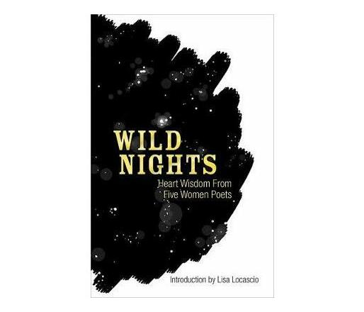 Wild Nights : Heart Wisdom from Five Women Poets