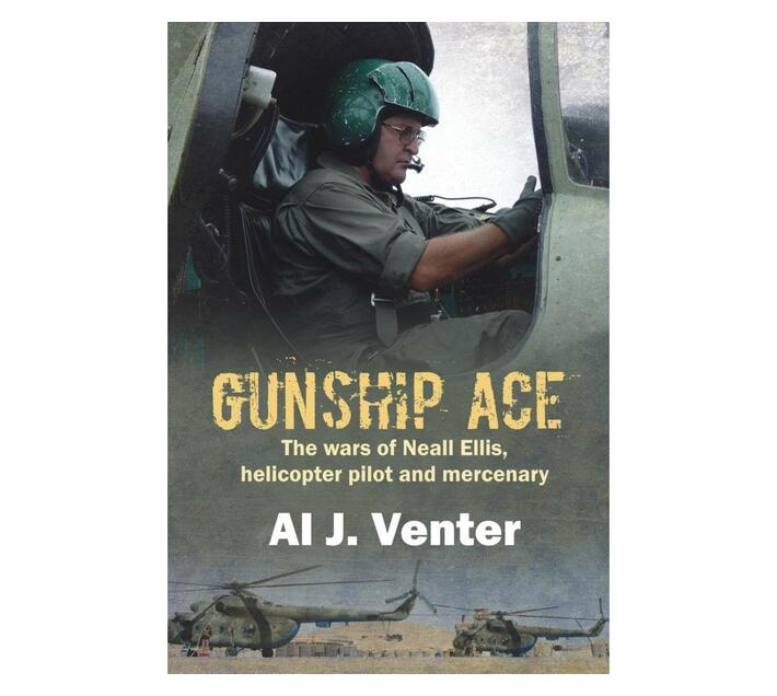 Gunship Ace : The Wars of Neall Ellis, Helicopter Pilot and Mercenary