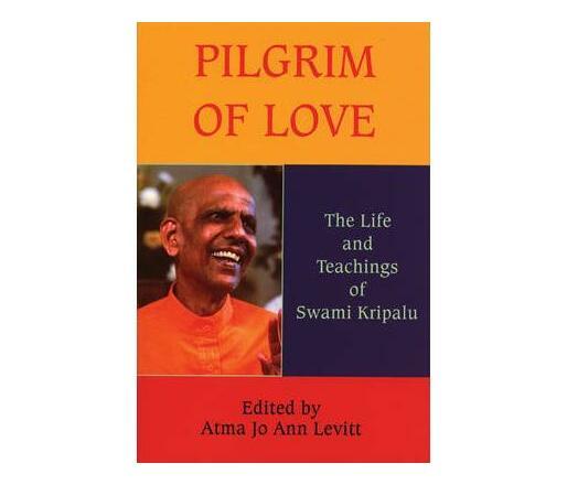 Pilgrim of Love : The Life and Teachings of Swami Kripalu